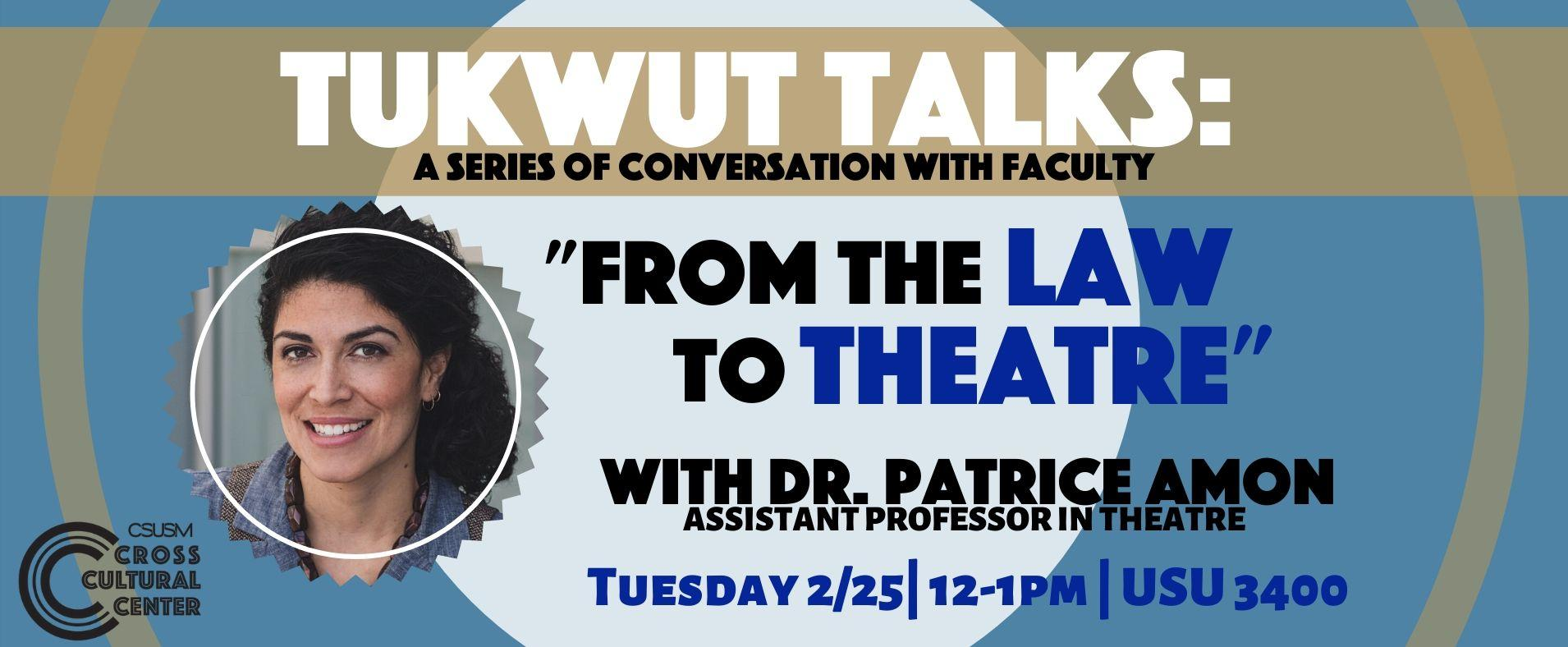Tukwut Talks - From the Law to Theatre featuring Dr. Patrice Amon - Tuesday, February 25, 2020 - 12pm to 1pm - USU 3400