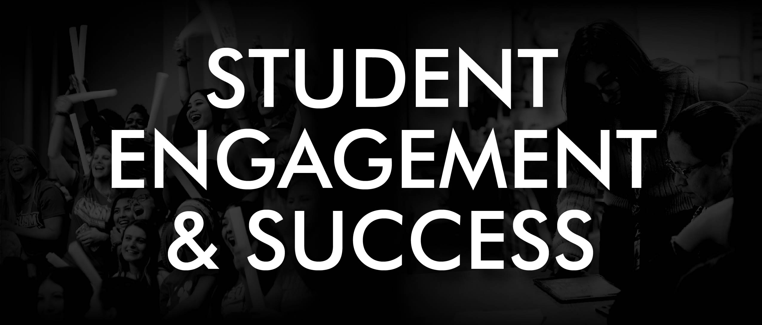 STUDENT ENGAGEMENT & SUCCESS