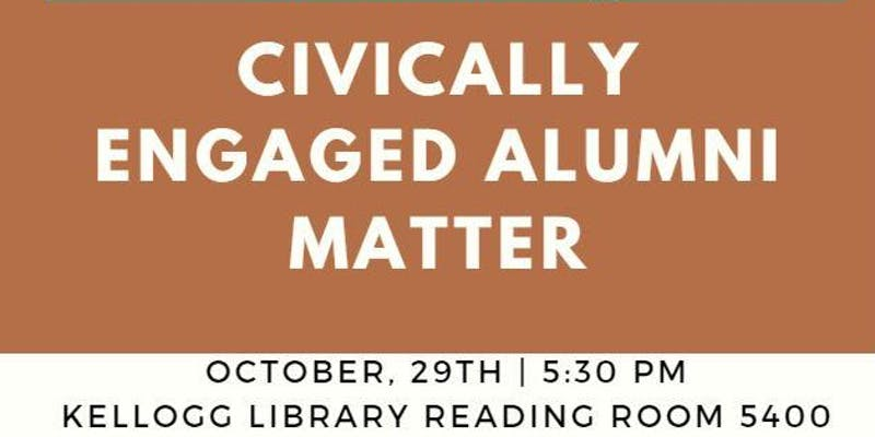 Civically Engaged Alumni Matter - October 29, 2019 - 5:30 PM - Kellogg Library Reading Room 5400