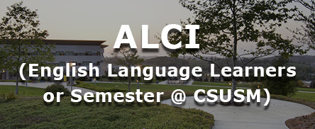 ALCI (English Language Learners or Semester @ CSUSM)