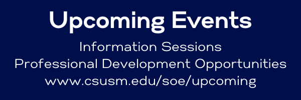 "Banner reading ""Upcoming events: info sessions, professional development oppotunities. www.csusm.edu/soe/upcoming"""